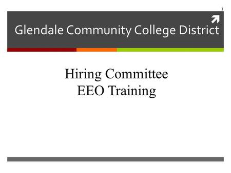  Glendale Community College District Hiring Committee EEO Training 1.