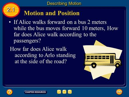 If Alice walks forward on a bus 2 meters while the bus moves forward 10 meters, How far does Alice walk according to the passengers? Motion and Position.