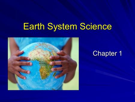 Earth System Science Chapter 1 Chapter 1. A Model A representation of an object, process, or a phenomenon used for further study **Examples of a model: