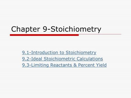Chapter 9-Stoichiometry 9.1-Introduction to Stoichiometry 9.2-Ideal Stoichiometric Calculations 9.3-Limiting Reactants & Percent Yield.