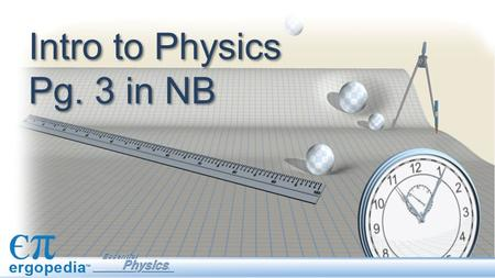 Intro to Physics Pg. 3 in NB. Intro Topics: Scientific notation Units Conversions/dimensional analysis Rearranging formulas/equations.