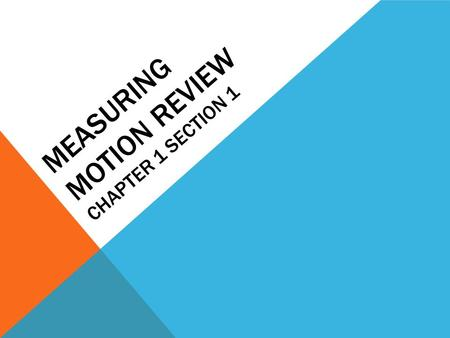 MEASURING MOTION REVIEW CHAPTER 1 SECTION 1. 1. WHAT IS A REFERENCE POINT? A. A moving object B. A point of reference C. A stationary object used to determine.