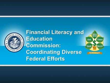 Financial Literacy and Education Commission: Coordinating Diverse Federal Efforts.
