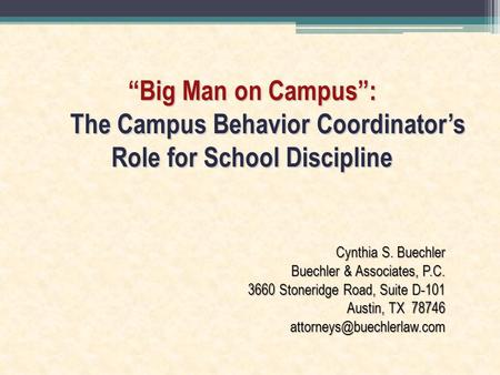 """Big Man on Campus"": The Campus Behavior Coordinator's Role for School Discipline Cynthia S. Buechler Buechler & Associates, P.C. 3660 Stoneridge Road,"