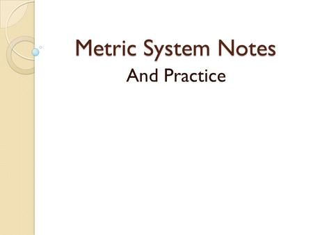 Metric System Notes And Practice. Metric system is based on power of 10 Meter is a measure of length Gram is a measure of mass Liter is a measure of liquid.
