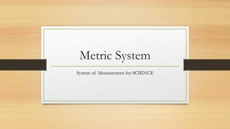 Metric System System of Measurement for SCIENCE. Lesson 1: Length T. Trimpe 2008