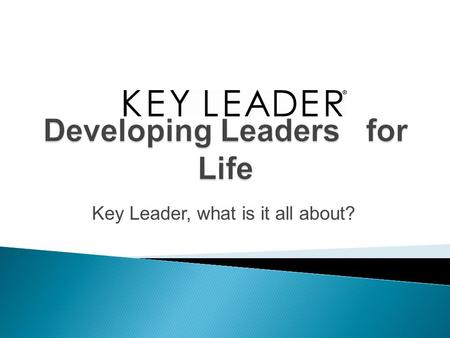 Key Leader, what is it all about?.  Goal: Kiwanis will be the premier provider of programs that develop competent, knowledgeable and ethical youth and.
