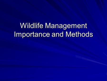 Wildlife Management Importance and Methods. Wildlife Management Application of scientific knowledge and technical skills to protect, conserve, limit,