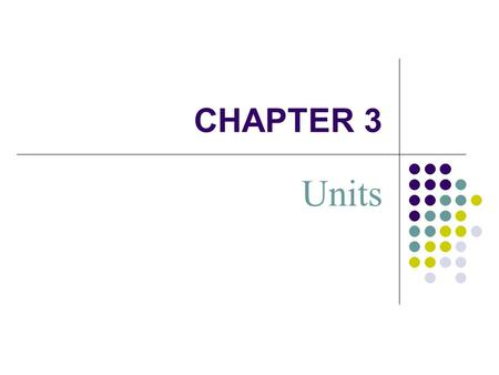 CHAPTER 3 Units. 3.1 Units: What are they good for? Well, that is a very good question indeed. Let me begin by asking another question. If I were to tell.