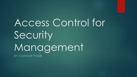 Access Control for Security Management BY: CONNOR TYGER.
