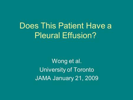 Does This Patient Have a Pleural Effusion? Wong et al. University of Toronto JAMA January 21, 2009.