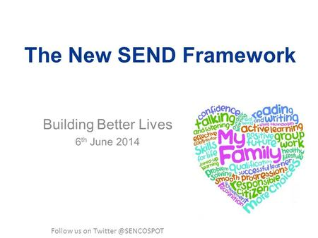 The New SEND Framework Building Better Lives 6 th June 2014 Follow us on