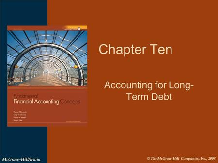 © The McGraw-Hill Companies, Inc., 2008 McGraw-Hill/Irwin Accounting for Long- Term Debt Chapter Ten.