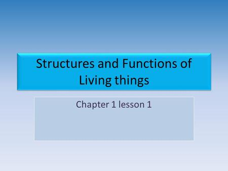 Chapter 1 lesson 1 Structures and Functions of Living things.