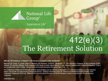 © 2015 National Life Group ® National Life Insurance Company ® | Life Insurance Company of the Southwest ® National Life Group is a trade name of National.