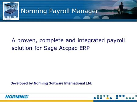 A proven, complete and integrated payroll solution for Sage Accpac ERP Norming Payroll Manager Developed by Norming Software International Ltd.