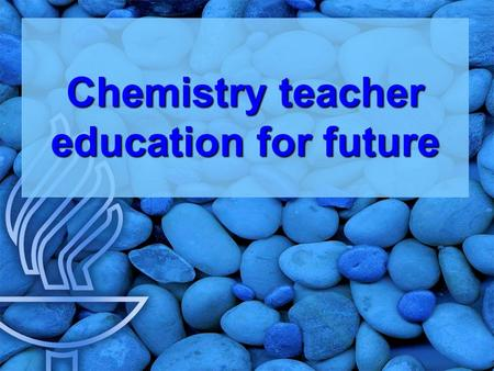 Chemistry teacher education for future Chemistry teacher education for future.
