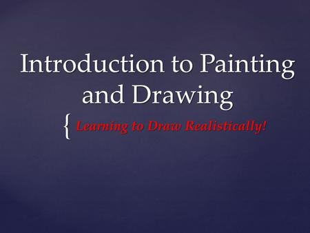 { Introduction to Painting and Drawing Learning to Draw Realistically!