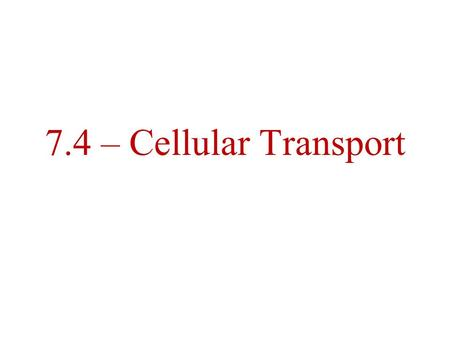 7.4 – Cellular Transport. Remember from 7.2….. Selective Permeability – substances do NOT enter the cell indiscriminately. –Nonpolar molecules tend to.