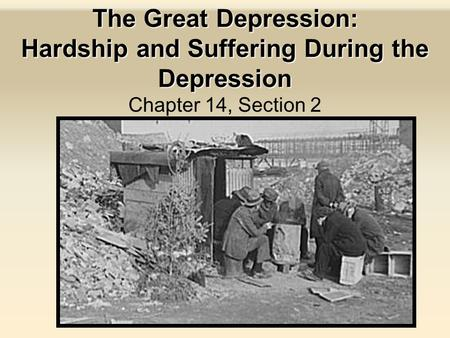 The Great Depression: Hardship and Suffering During the Depression Chapter 14, Section 2.