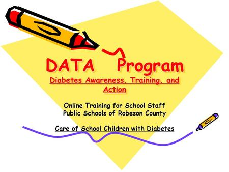 DATA Program Diabetes Awareness, Training, and Action Online Training for School Staff Public Schools of Robeson County Care of School Children with Diabetes.