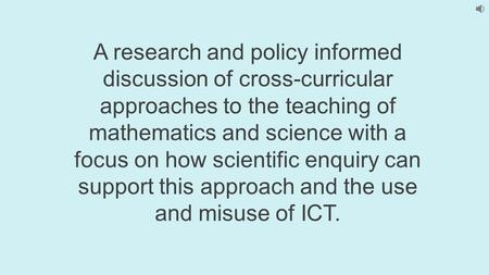 A research and policy informed discussion of cross-curricular approaches to the teaching of mathematics and science with a focus on how scientific enquiry.