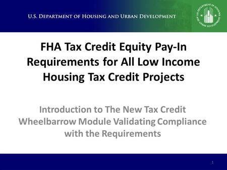 FHA Tax Credit Equity Pay-In Requirements for All Low Income Housing Tax Credit Projects Introduction to The New Tax Credit Wheelbarrow Module Validating.