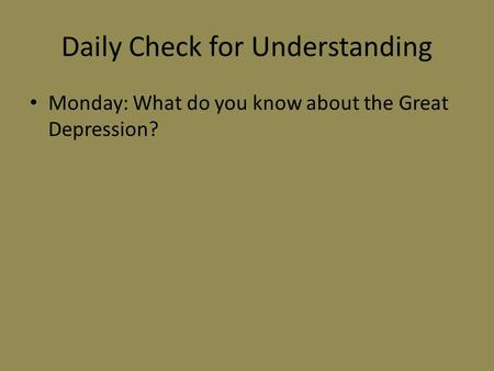 Daily Check for Understanding Monday: What do you know about the Great Depression?
