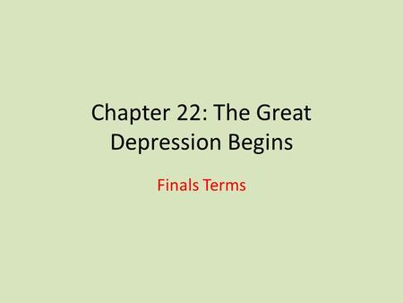 Chapter 22: The Great Depression Begins Finals Terms.