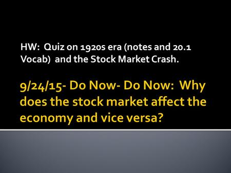 HW: Quiz on 1920s era (notes and 20.1 Vocab) and the Stock Market Crash.