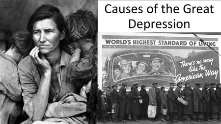 Causes of the Great Depression. Possible Causes of the Great Depression Stock Market Crash Over production Unequal distribution of wealth Consumerist.