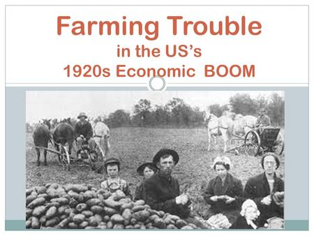 Farming Trouble in the US's 1920s Economic BOOM. During the First World War US farmers had made record profits because they supplied Britain and France.