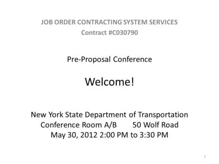 Pre-Proposal Conference Welcome! New York State Department of Transportation Conference Room A/B 50 Wolf Road May 30, 2012 2:00 PM to 3:30 PM JOB ORDER.