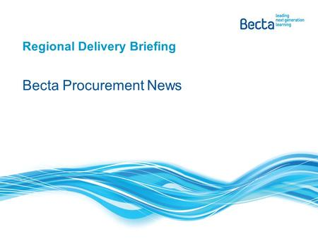 Becta Procurement News Regional Delivery Briefing.