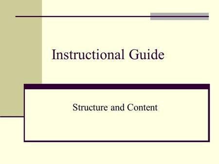 Instructional Guide Structure and Content. Structure of the Instructional Guide Three Categories Preface and Introductory Materials Curricular Maps and.