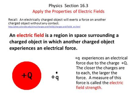Physics Section 16.3 Apply the Properties of Electric Fields Recall: An electrically charged object will exerts a force on another charged object without.