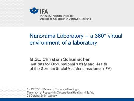 Nanorama Laboratory – a 360° virtual environment of a laboratory M.Sc. Christian Schumacher Institute for Occupational Safety and Health of the German.