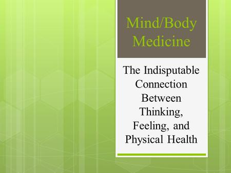 Mind/Body Medicine The Indisputable Connection Between Thinking, Feeling, and Physical Health.