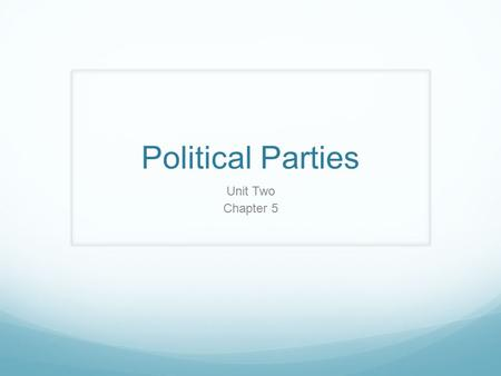 Political Parties Unit Two Chapter 5. Political Party: Group of people who seek to control government through winning of elections and holding public.