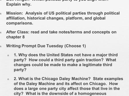 Bell Ringer: Which political party to you align with? Explain why. Mission: Analysis of US political parties through political affiliation, historical.