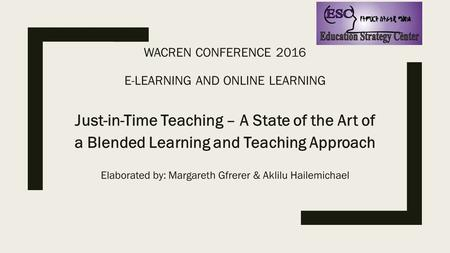 WACREN CONFERENCE 2016 E-LEARNING AND ONLINE LEARNING Just-in-Time Teaching – A State of the Art of a Blended Learning and Teaching Approach Elaborated.