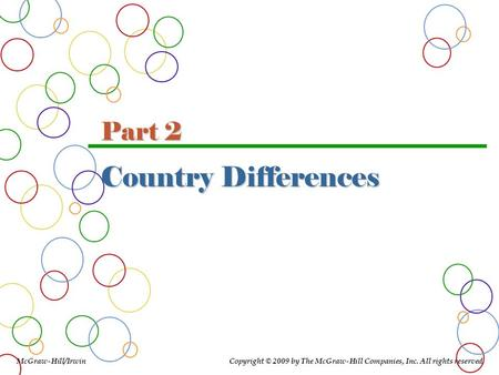 Country Differences McGraw-Hill/Irwin Copyright © 2009 by The McGraw-Hill Companies, Inc. All rights reserved. Part 2.