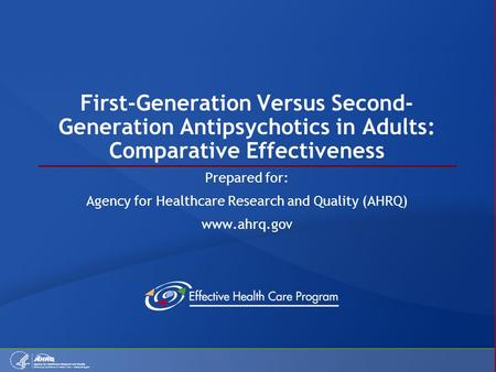 First-Generation Versus Second- Generation Antipsychotics in Adults: Comparative Effectiveness Prepared for: Agency for Healthcare Research and Quality.