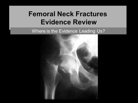 Femoral Neck Fractures Evidence Review Where is the Evidence Leading Us?