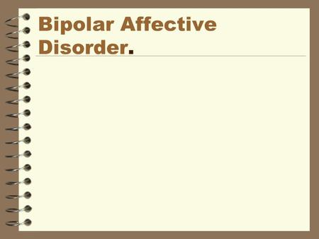 Bipolar Affective Disorder.. What Is Bipolar Disorder? Everyone has ups and downs in their mood. Bipolar disorder is a medical condition Mood swings people.