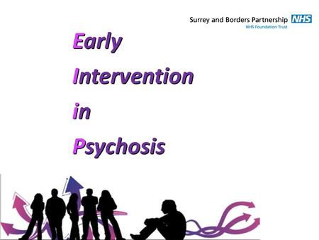 Early Intervention inininin Psychosis. What is psychosis? Research has highlighted that psychotic disorders rarely occur suddenly and that psychotic episodes.