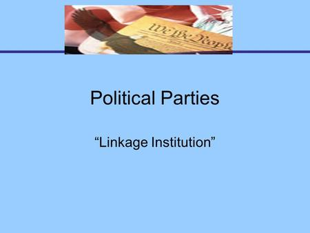 "Political Parties ""Linkage Institution"". Parties - Here and Abroad Political Party – A group that seeks to elect candidates to public office.Political."