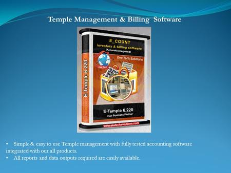 Simple & easy to use Temple management with fully tested accounting software integrated with our all products. All reports and data outputs required are.