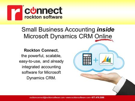Rockton Connect, the powerful, scalable, easy-to-use, and already integrated accounting software for Microsoft Dynamics CRM.
