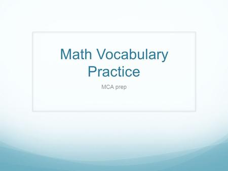 Math Vocabulary Practice MCA prep. Denominator the part of a fraction that is below the line and that functions as the divisor of the numerator.